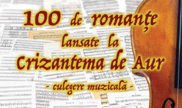 """Culegerea muzicală """"100 de romanțe lansate la Crizantema de Aur"""""""